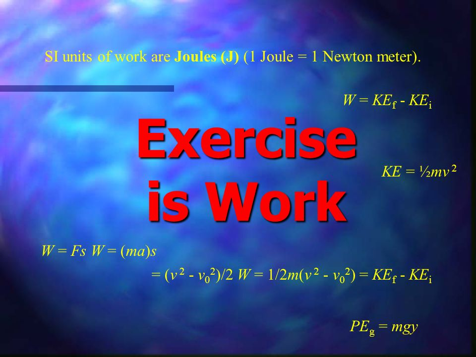 SI units of work are Joules (J) (1 Joule = 1 Newton meter).