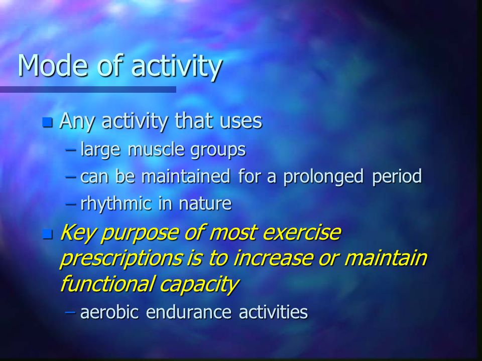 Mode of activity Any activity that uses