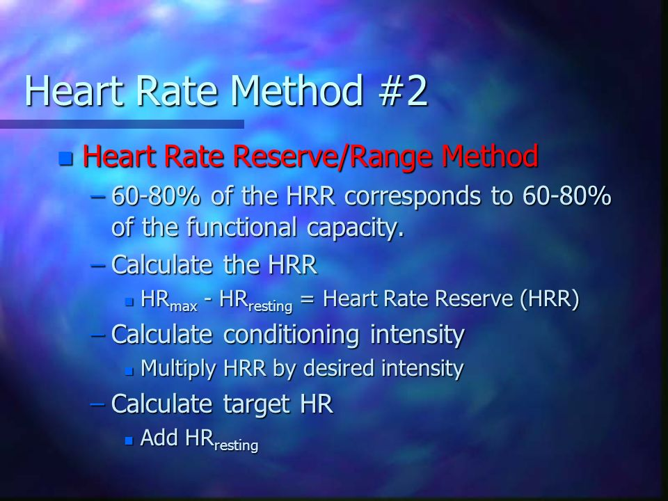 Heart Rate Method #2 Heart Rate Reserve/Range Method