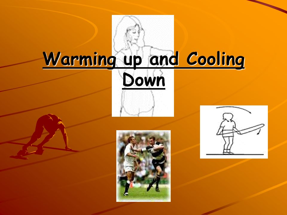 Warming up and Cooling Down