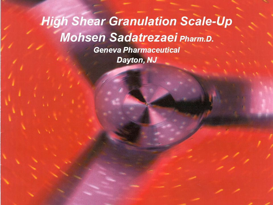 High Shear Granulation Scale-Up Mohsen Sadatrezaei Pharm.D.