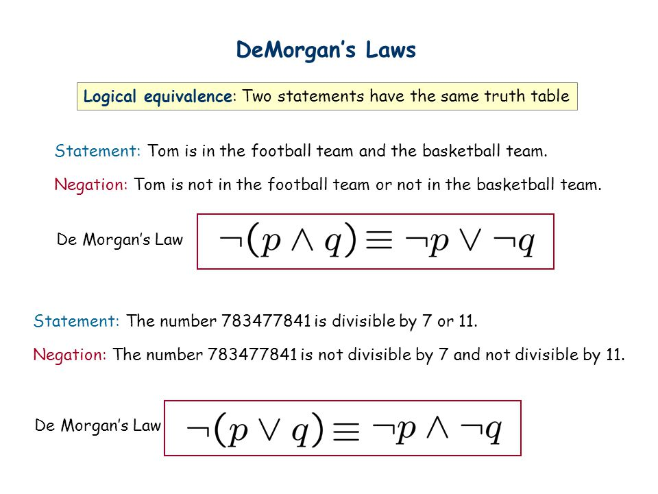 DeMorgan's Laws Logical equivalence: Two statements have the same truth table. Statement: Tom is in the football team and the basketball team.