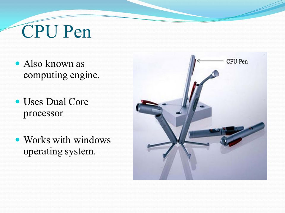 CPU Pen Also known as computing engine. Uses Dual Core processor