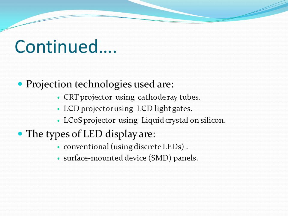 Continued…. Projection technologies used are: