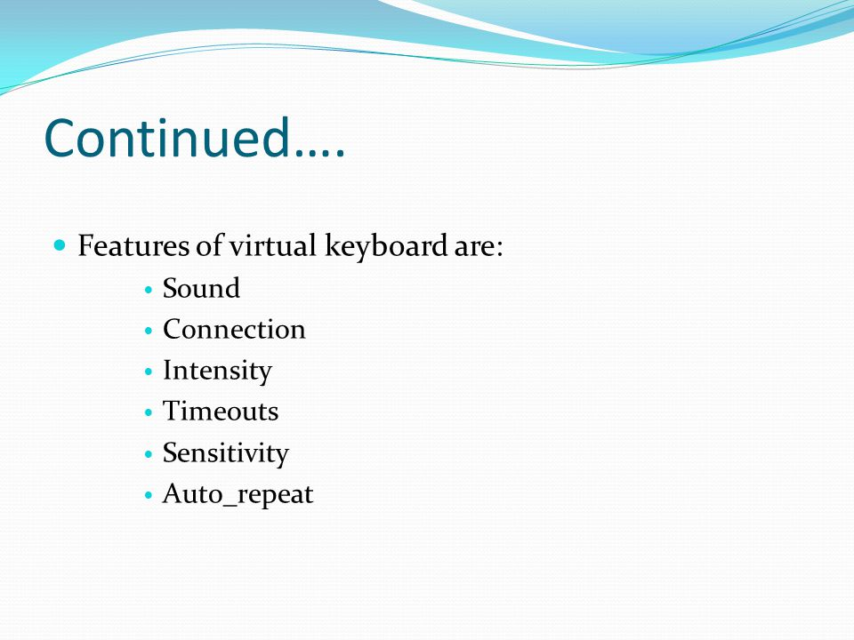 Continued…. Features of virtual keyboard are: Sound Connection