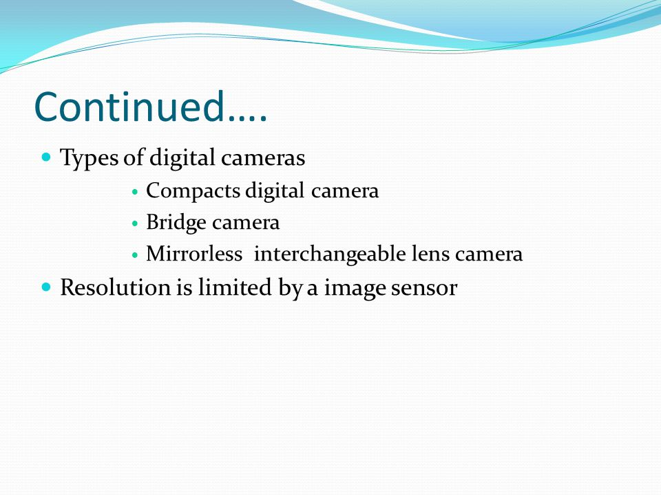Continued…. Types of digital cameras
