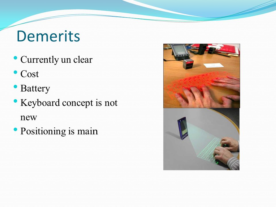 Demerits Currently un clear Cost Battery Keyboard concept is not new