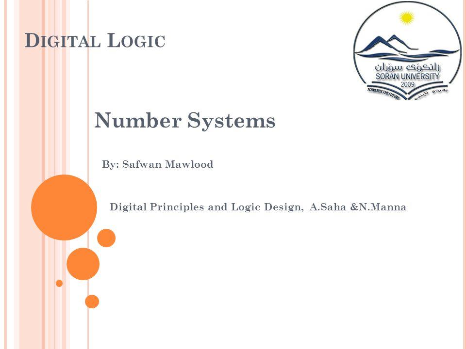Number Systems Digital Logic By: Safwan Mawlood