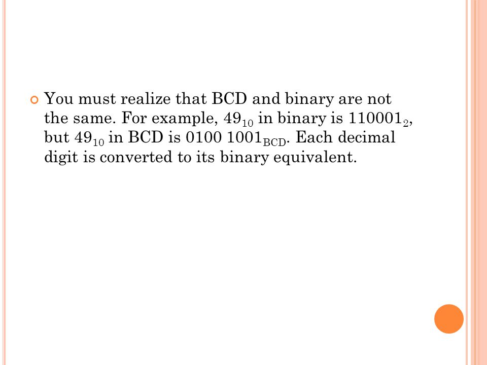 You must realize that BCD and binary are not the same