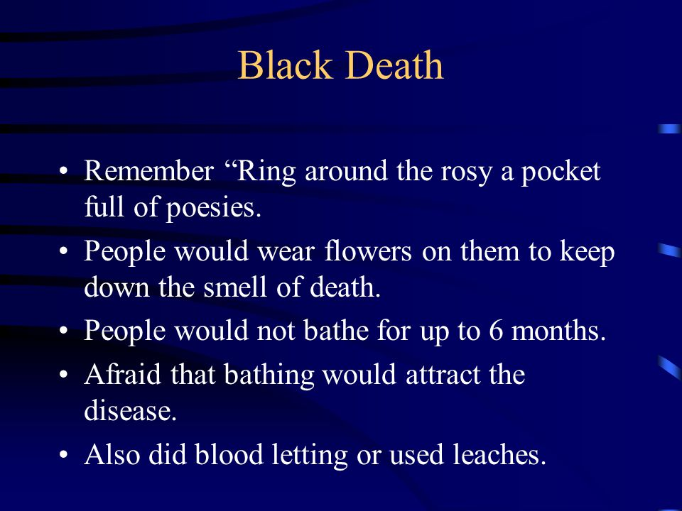 Black Death Remember Ring around the rosy a pocket full of poesies.