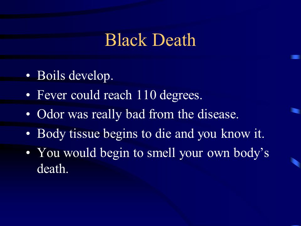 Black Death Boils develop. Fever could reach 110 degrees.