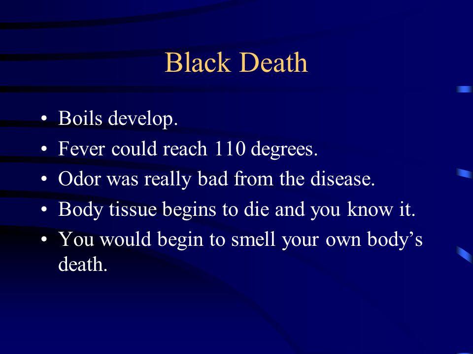 Black Death Boils develop. Fever could reach 110 degrees.