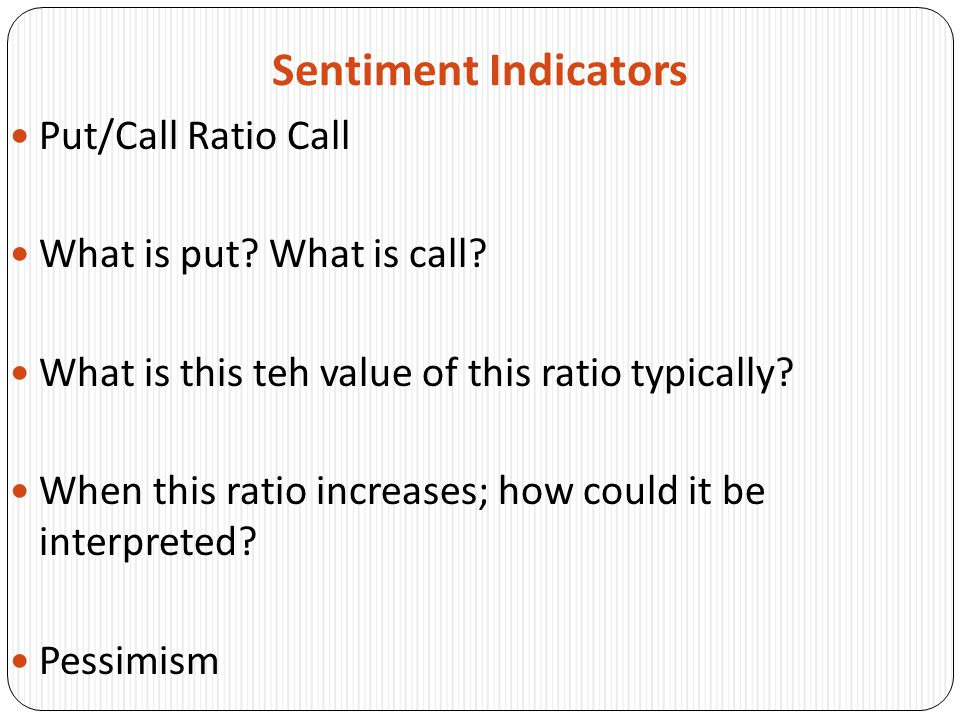 Sentiment Indicators Put/Call Ratio Call What is put What is call