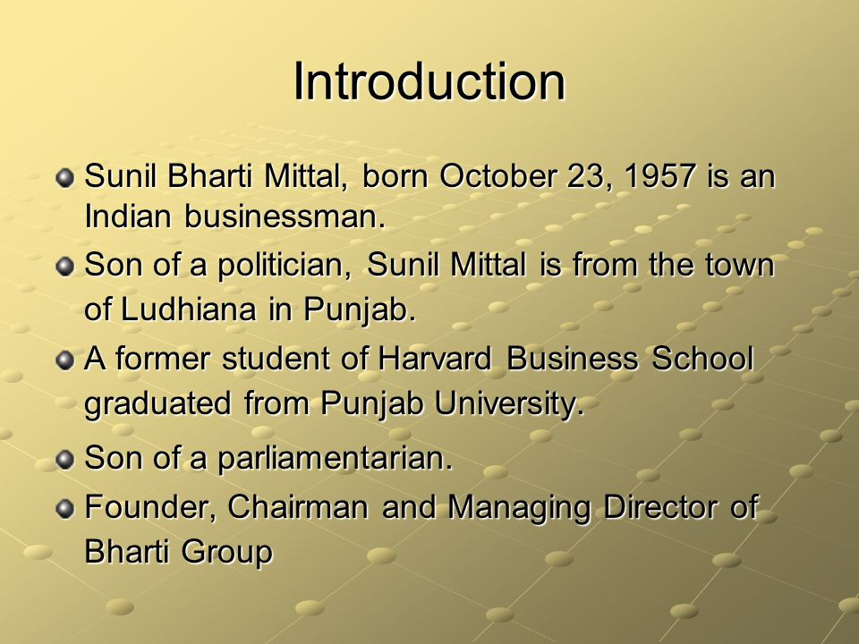 Introduction Sunil Bharti Mittal, born October 23, 1957 is an Indian businessman.