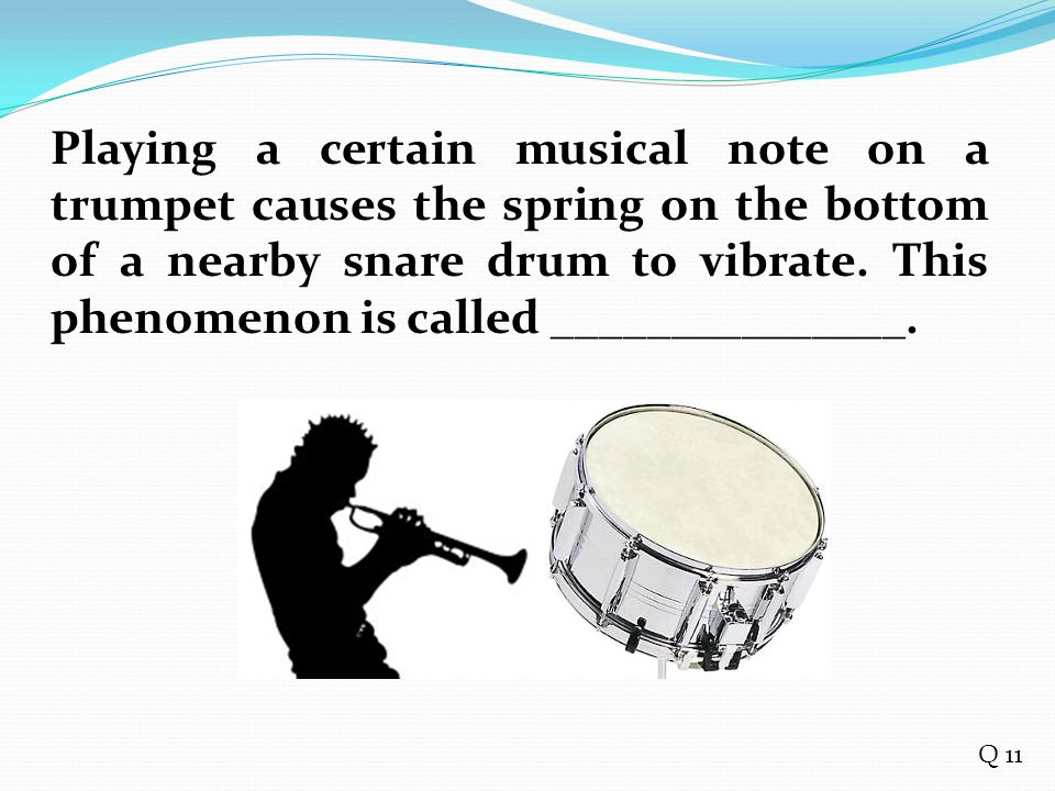 Playing a certain musical note on a trumpet causes the spring on the bottom of a nearby snare drum to vibrate. This phenomenon is called _______________.