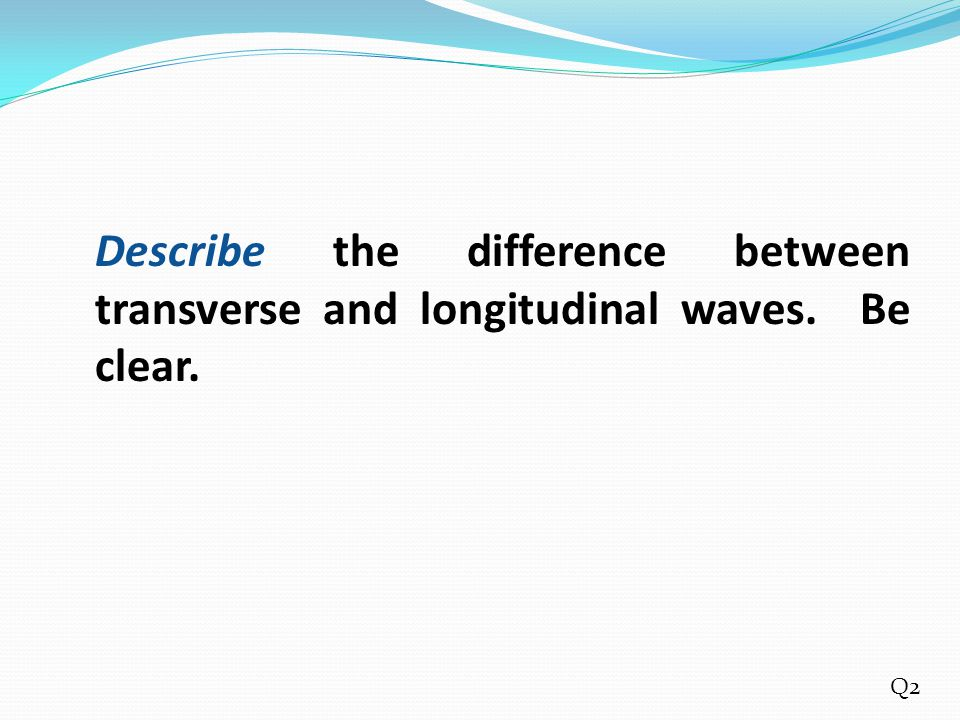 Describe the difference between transverse and longitudinal waves