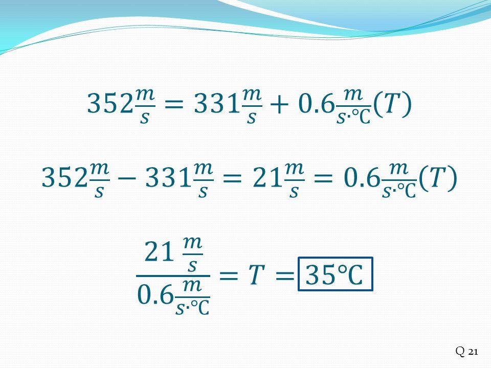 352 𝑚 𝑠 =331 𝑚 𝑠 +0. 6 𝑚 𝑠∙℃ 𝑇 352 𝑚 𝑠 −331 𝑚 𝑠 =21 𝑚 𝑠 =0