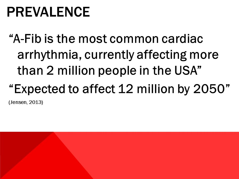 prevalence A-Fib is the most common cardiac arrhythmia, currently affecting more than 2 million people in the USA