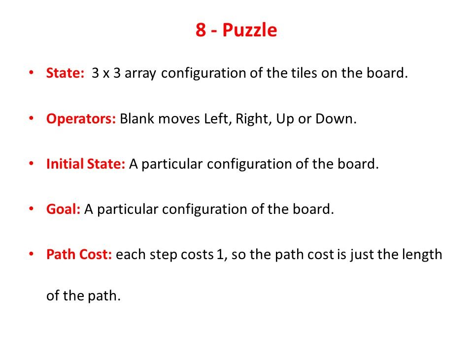 8 - Puzzle State: 3 x 3 array configuration of the tiles on the board.