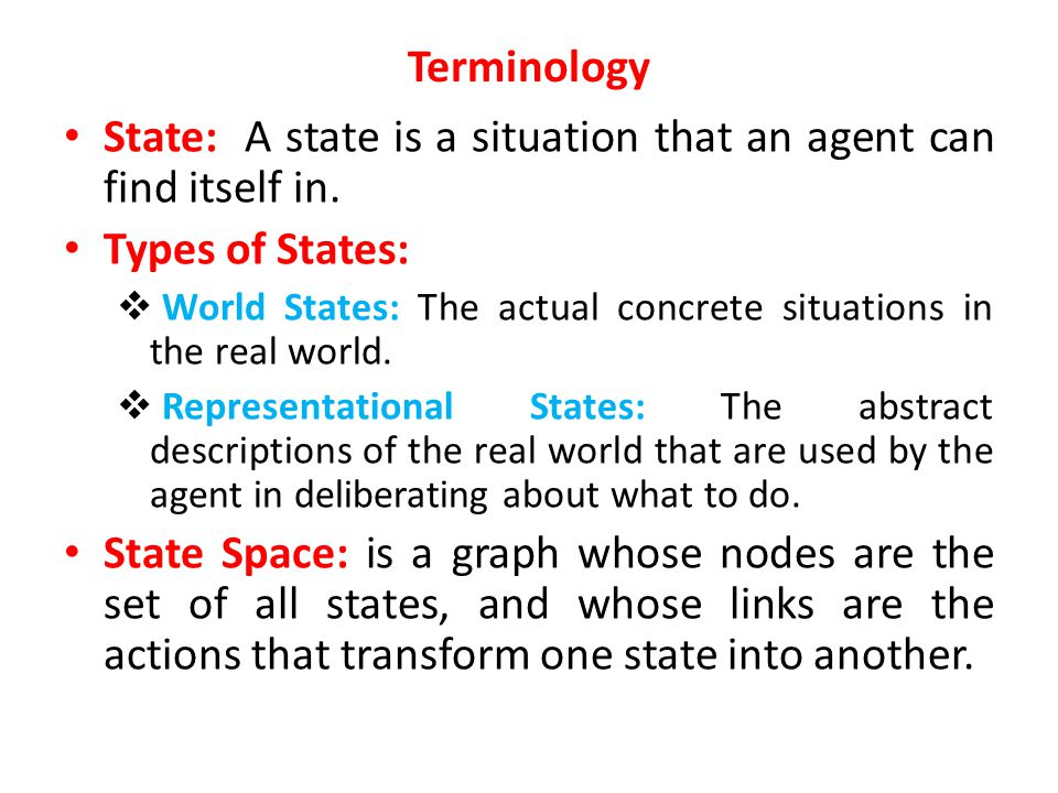 State: A state is a situation that an agent can find itself in.
