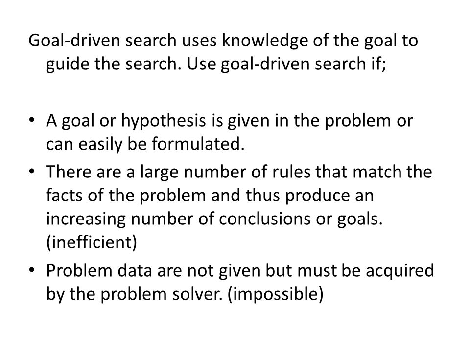 Goal-driven search uses knowledge of the goal to guide the search