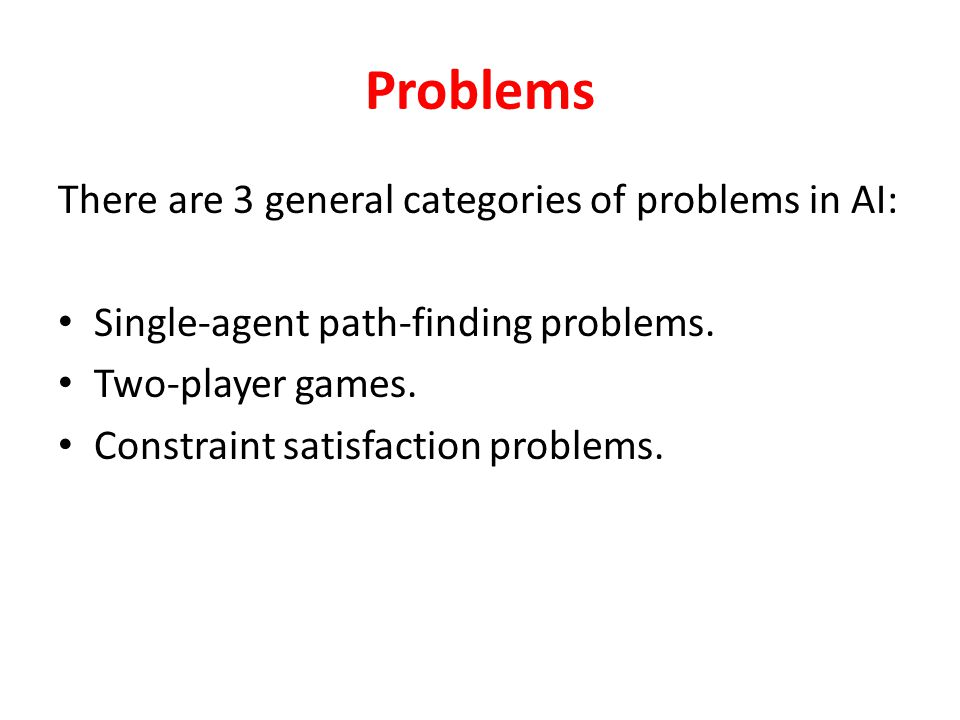 Problems There are 3 general categories of problems in AI: