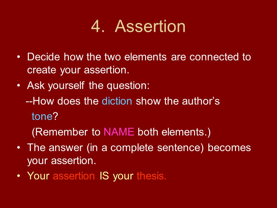 4. Assertion Decide how the two elements are connected to create your assertion. Ask yourself the question: