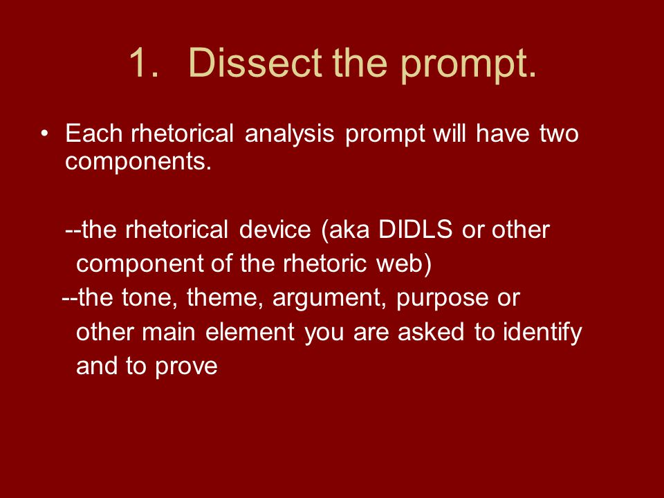 Dissect the prompt. Each rhetorical analysis prompt will have two components. --the rhetorical device (aka DIDLS or other.