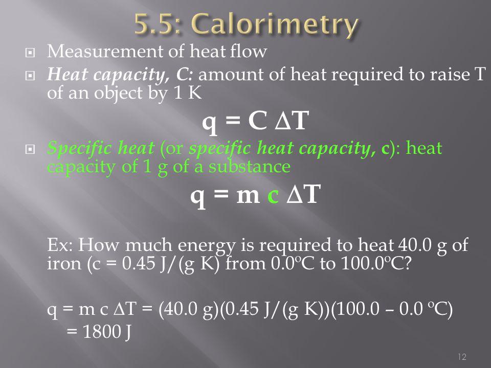 5.5: Calorimetry q = C DT q = m c DT Measurement of heat flow