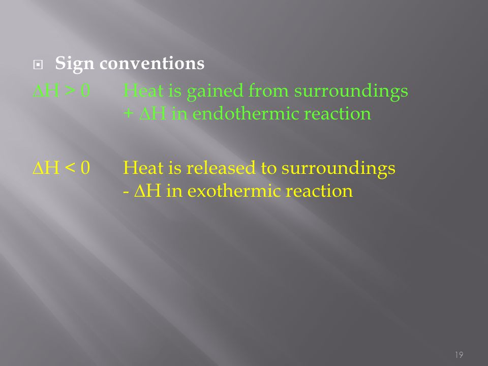 Sign conventions H > 0 Heat is gained from surroundings + H in endothermic reaction.