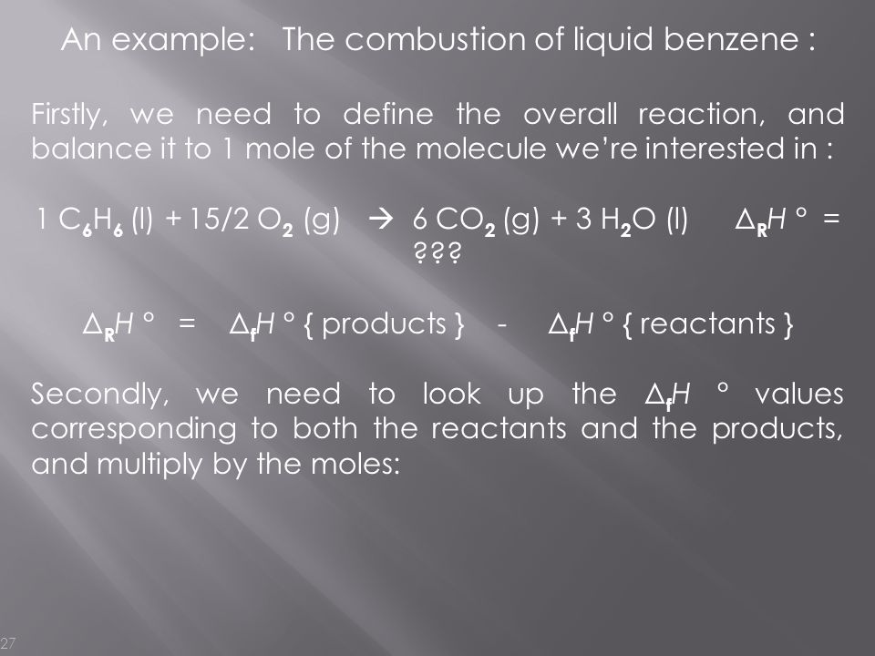 An example: The combustion of liquid benzene :