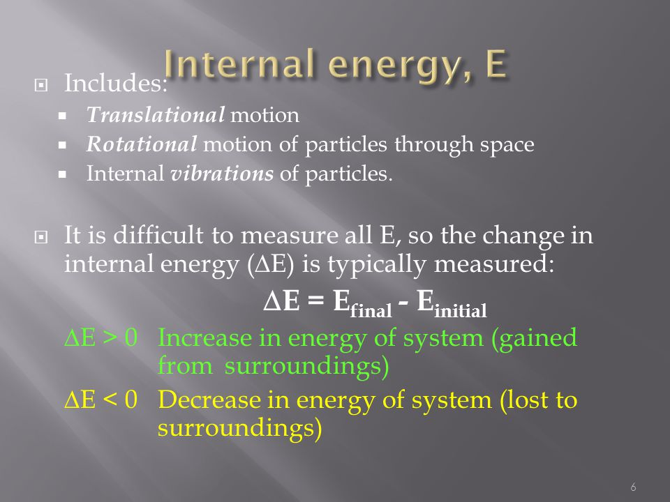 Internal energy, E DE = Efinal - Einitial Includes: