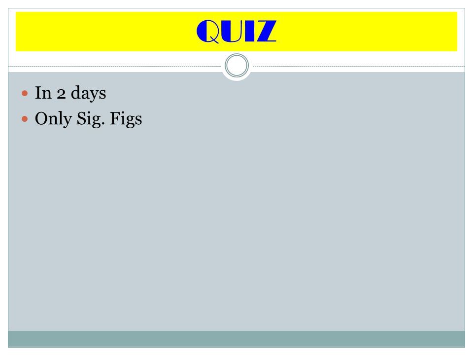 QUIZ In 2 days Only Sig. Figs