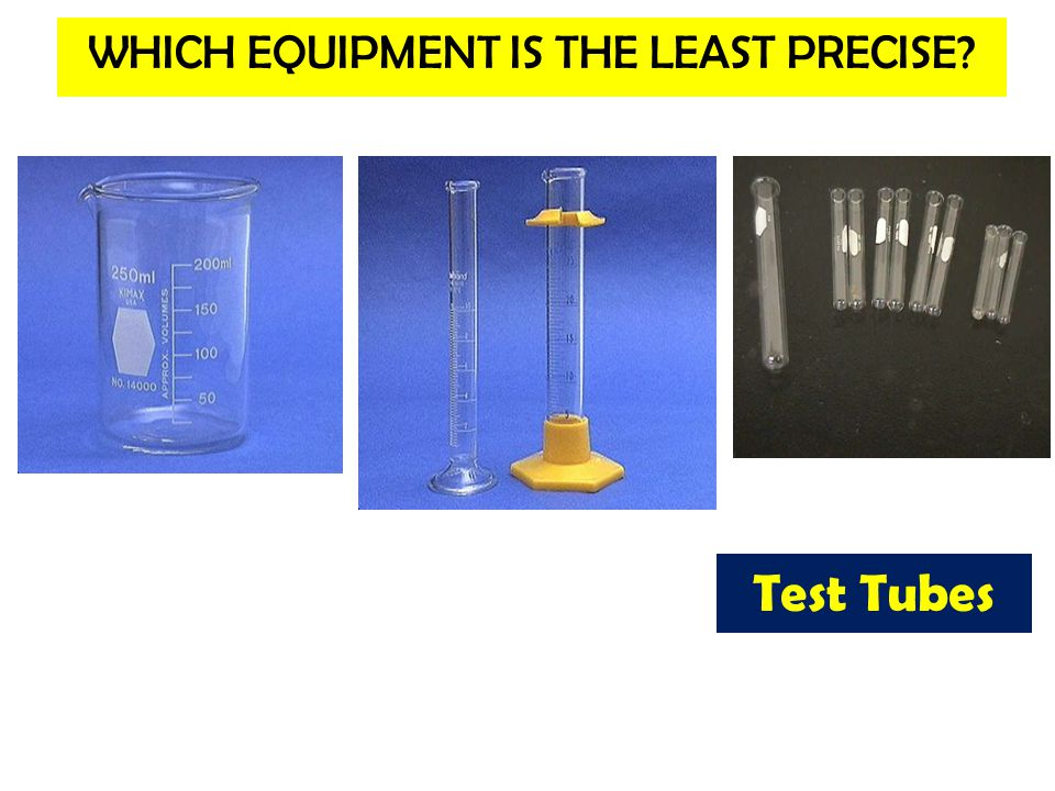 WHICH EQUIPMENT IS THE LEAST PRECISE