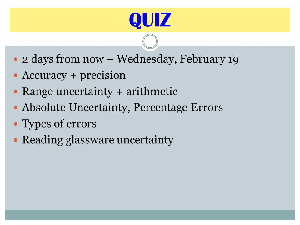 QUIZ 2 days from now – Wednesday, February 19 Accuracy + precision