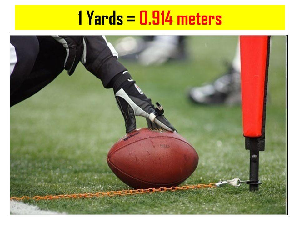 1 Yards = 0.914 meters Copyright © 2010 Ryan P. Murphy