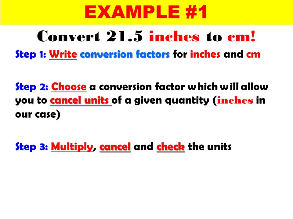EXAMPLE #1 Convert 21.5 inches to cm!