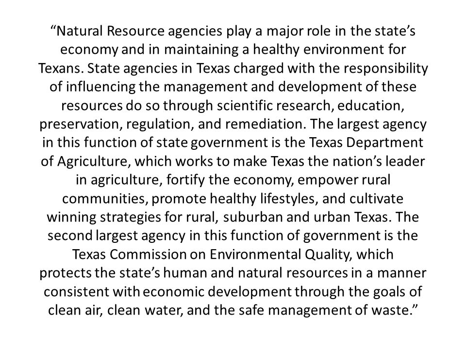 Natural Resource agencies play a major role in the state's economy and in maintaining a healthy environment for Texans.