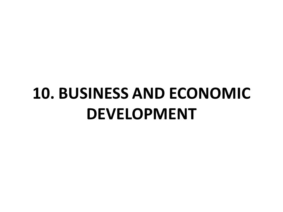 10. BUSINESS AND ECONOMIC DEVELOPMENT