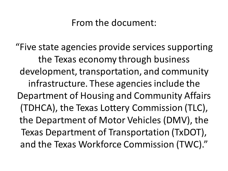 From the document: Five state agencies provide services supporting the Texas economy through business development, transportation, and community infrastructure.
