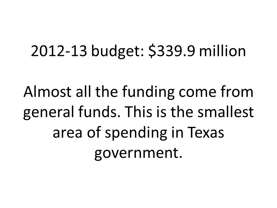 2012-13 budget: $339.9 million Almost all the funding come from general funds.