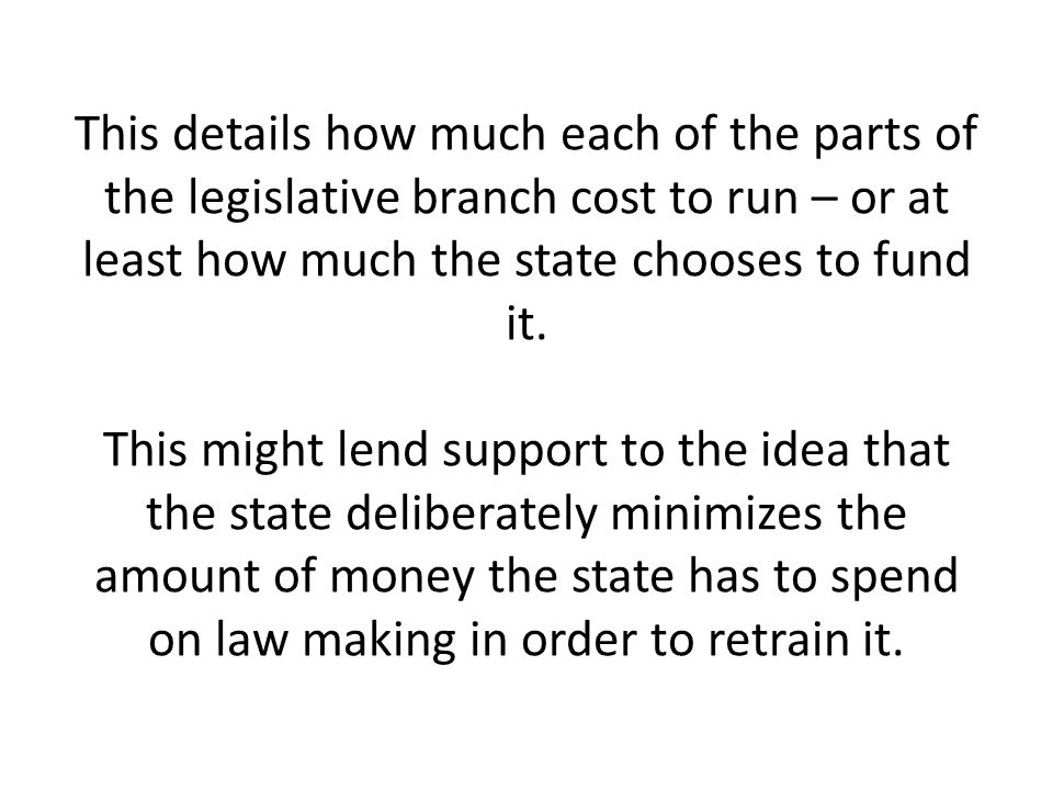 This details how much each of the parts of the legislative branch cost to run – or at least how much the state chooses to fund it.