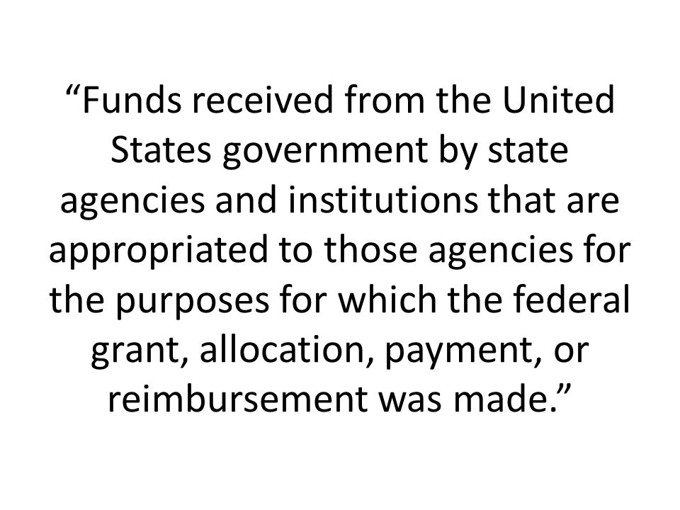 Funds received from the United States government by state agencies and institutions that are appropriated to those agencies for the purposes for which the federal grant, allocation, payment, or reimbursement was made.