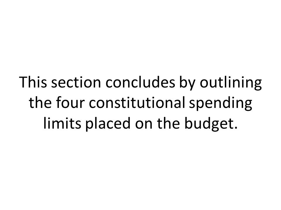 This section concludes by outlining the four constitutional spending limits placed on the budget.