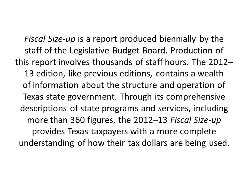 Fiscal Size-up is a report produced biennially by the staff of the Legislative Budget Board.
