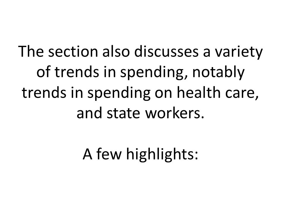The section also discusses a variety of trends in spending, notably trends in spending on health care, and state workers.