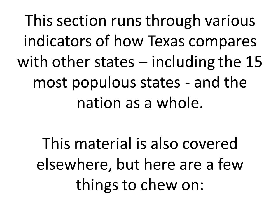 This section runs through various indicators of how Texas compares with other states – including the 15 most populous states - and the nation as a whole.