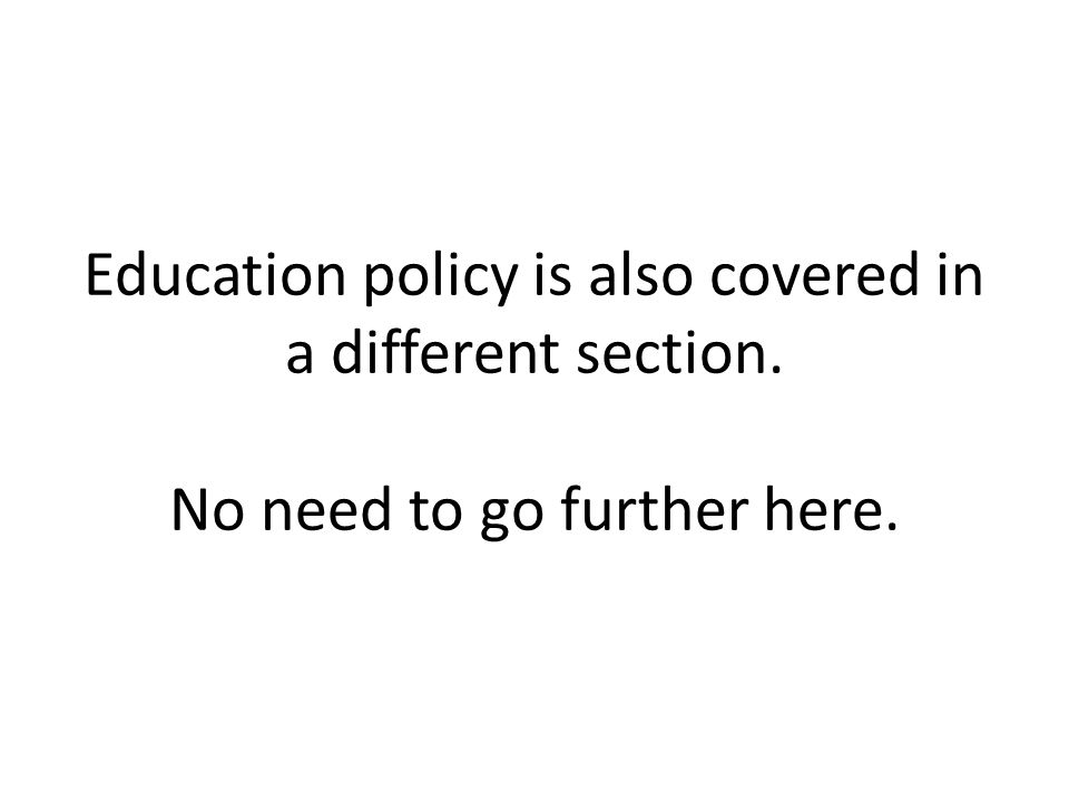 Education policy is also covered in a different section
