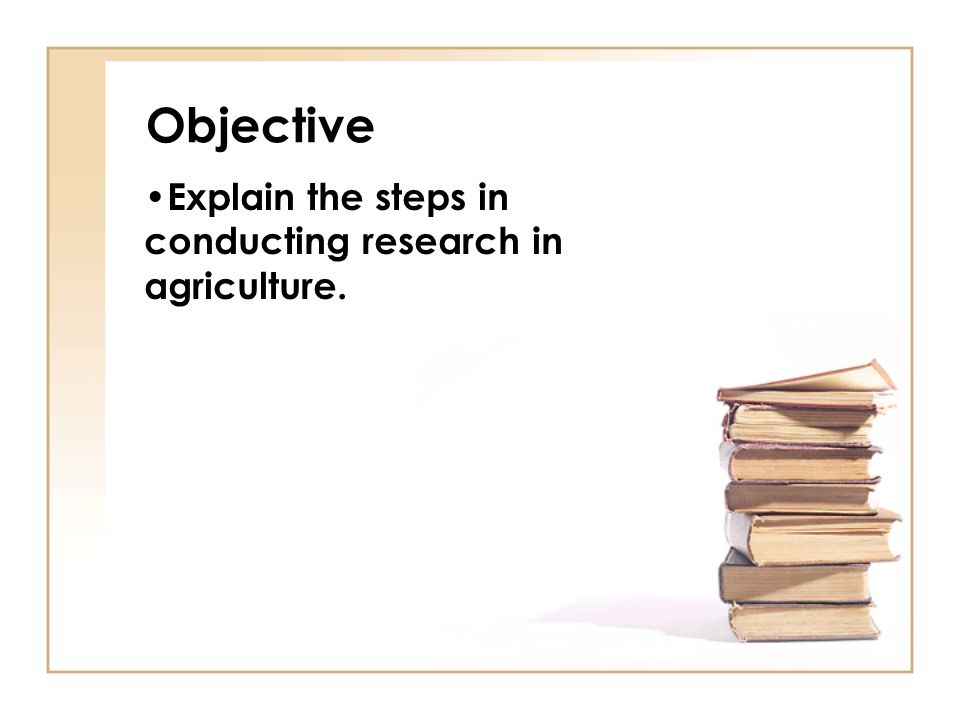 Explain the steps in conducting research in agriculture.