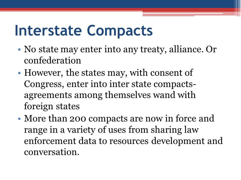 Interstate Compacts No state may enter into any treaty, alliance. Or confederation.